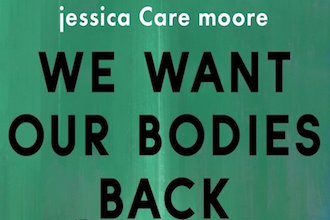 jessica Care moore We Want Our Bodies Back